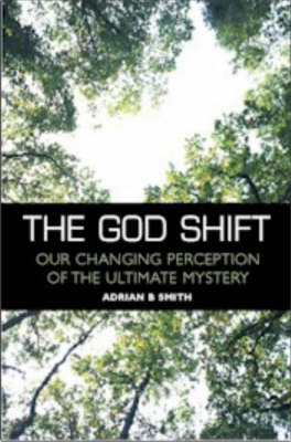 The God Shift: Our Changing Perception of the Ultimate Mystery (Paperback)