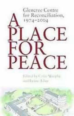 A Place for Peace: Glencree Centre for Reconciliation, 1974-2004 (Paperback)