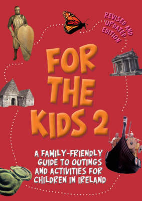 For the Kids 2: A Family-friendly Guide to Outings and Activities for Children in Ireland (Paperback)