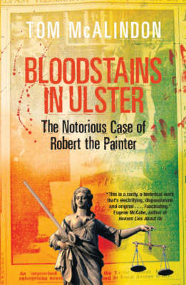 Bloodstains in Ulster: The Notorious Case of Robert the Painter (Paperback)
