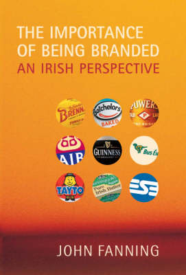The Importance of Being Branded: An Irish Perspective (Paperback)