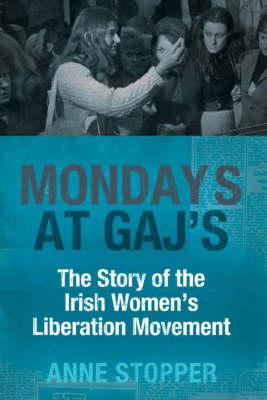 Mondays at Gaj's: The Story of the Irish Women's Liberation Movement (Paperback)