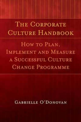 The Corporate Culture Handbook: How to Plan, Implement and Measure a Successful Culture Change Programme (Hardback)