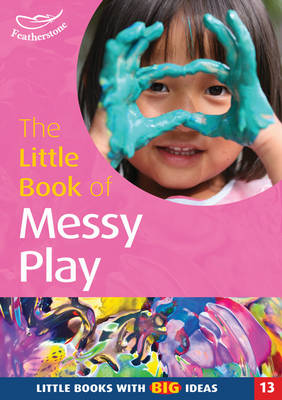 The Little Book of Messy Play: Little Books with Big Ideas - Little Books No. 13 (Paperback)