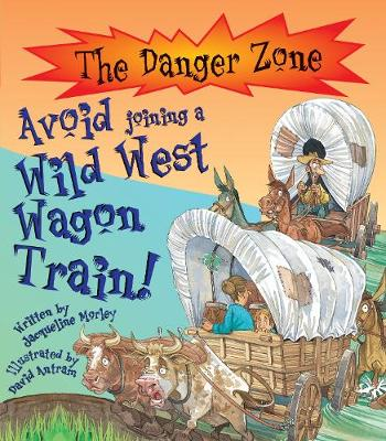 Avoid Joining A Wild West Wagon Train! - The Danger Zone (Paperback)