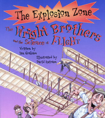 The Wright Brothers and the Science of Flight - Explosion Zone S. (Paperback)
