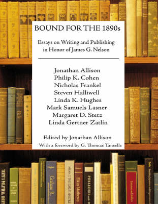 Bound for the 1890s: Essays on Writing and Publishing in Honor of James G. Nelson (Hardback)
