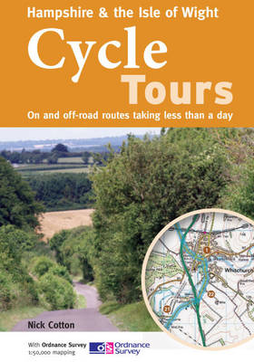 Hampshire & the Isle of Wight Cycle Tours: On and Off-road Routes Taking Less Than a Day (Paperback)