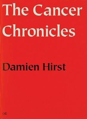 The The Cancer Chronicles: Damien Hirst: The Cancer Chronicles This is a Collection of 13 Poems by the Artist (Paperback)