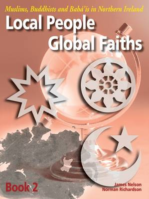 Local People, Global Faiths: Book 2: Muslims, Buddhists and Baha'is in Northern Ireland (Paperback)