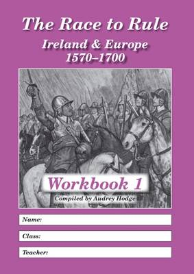 The Race to Rule: Workbook 1: Ireland and Europe 1570-1700 (Paperback)