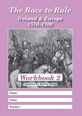 The Race to Rule: Workbook 2: Ireland and Europe 1570-1700 (Paperback)