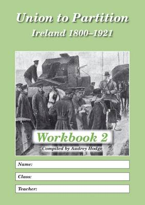 Union to Partition: Workbook 2: Ireland, 1800-1921 (Paperback)