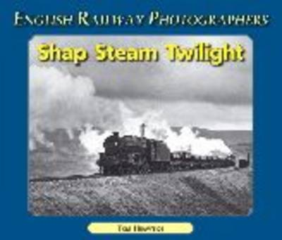 Shap Steam Twilight - English Railway Photographers S. (Paperback)