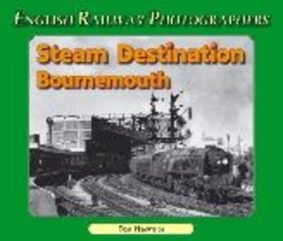 Steam Destination Bournemouth - English Railway Photographers S. (Paperback)
