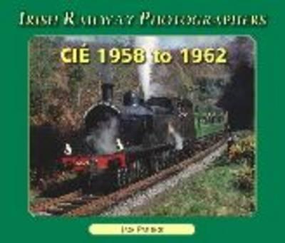 CIE, 1958 to 1962 - Irish Railway Photographers S. (Paperback)