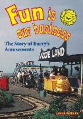 Fun is Our Business: The History of Barry's Amusements (Paperback)