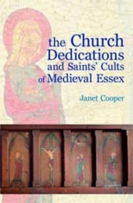 The Church Dedications and Saints' Cults of Medieval Essex (Paperback)