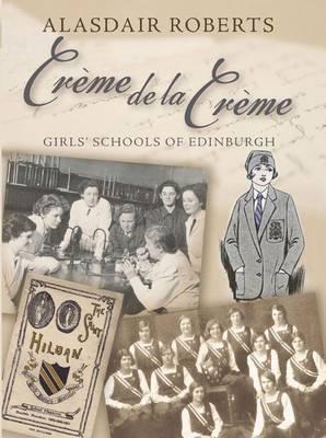 Creme De La Creme: Girls' Schools of Edinburgh (Paperback)
