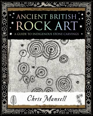 Ancient British Rock Art: A Guide to Indigenous Stone Carvings (Paperback)