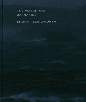 Shona Illingworth - the Watch Man. Balnakiel (Hardback)