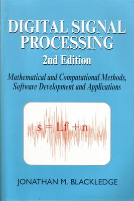 Digital Signal Processing: Mathematical and Computational Methods, Software Development and Applications - Woodhead Publishing Series in Electronic and Optical Materials (Paperback)