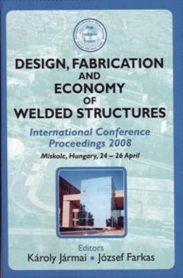 Design, Fabrication and Economy of Welded Structures: International Conference Proceedings, 2008 (Hardback)
