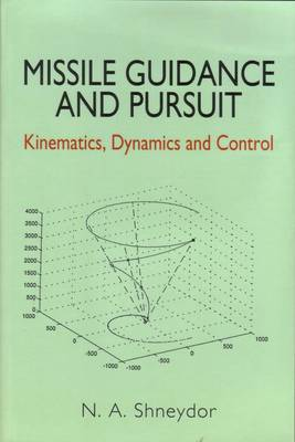 Missile Guidance and Pursuit: Kinematics, Dynamics and Control (Paperback)