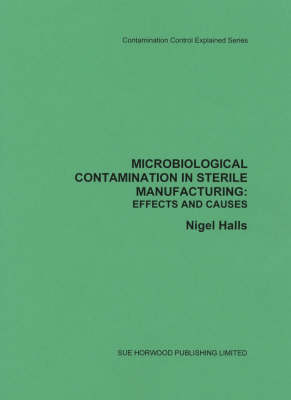 Microbiological Contamination Effects and Causes: Contamination Control Explained - Contamination control explained series (Paperback)