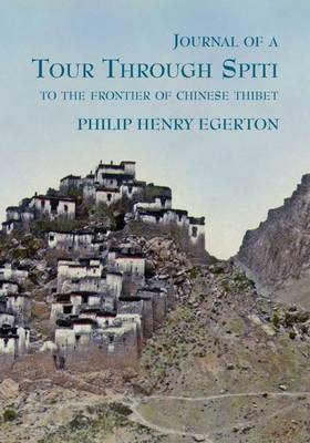 Journal of a Tour Through Spiti: To the Frontier of Chinese Thibet (Paperback)