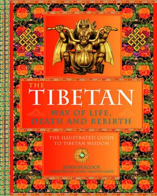 The Tibetan Way of Life, Death and Rebirth: The Illustrated Guide to Tibetan Wisdom (Hardback)
