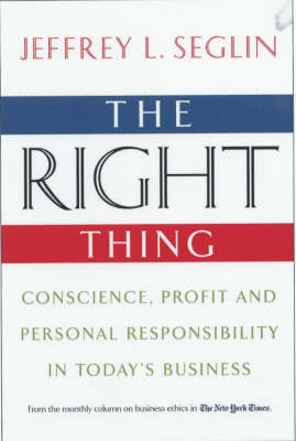 The Right Thing: Conscience, Profit and Personal Responsibiltiy in Today's Business (Paperback)