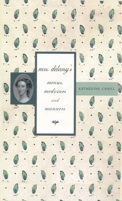 Mrs Delany's Menus, Medicines and Manners (Hardback)