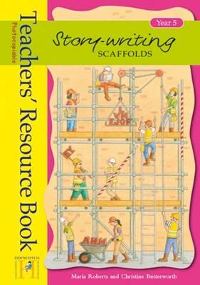 Story Writing Scaffolds: Year 5: Teachers' Resource Book - Story Writing Scaffolds (Spiral bound)