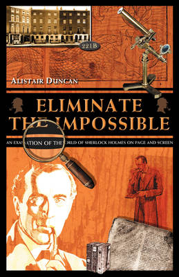 Eliminate the Impossible: An Examination of the World of Sherlock Holmes on Page and Screen (Paperback)