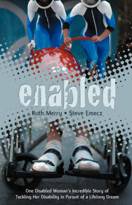 Enabled: One Disabled Woman's Incredible Story of Tackling Her Disability in Pursuit of a Lifelong Dream (Paperback)