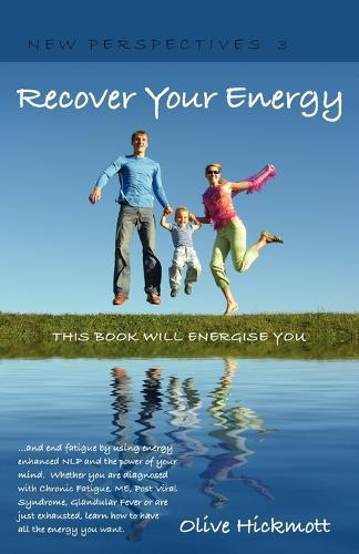 Recover Your Energy and End Fatigue by Using Energy Enhanced NLP and the Power of Your Mind.: Whether You are Diagnosed with Chronic Fatigue Syndrome, Me, Post Viral Fatigue Syndrome, Glandular Fever or are Just Exhausted, Learn How to Have All the Energy You Want. - New Perspectives v. 3 (Paperback)