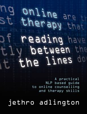 Online Therapy - Reading Between the Lines: A Practical NLP Based Guide to Online Counselling and Therapy Skills (Paperback)