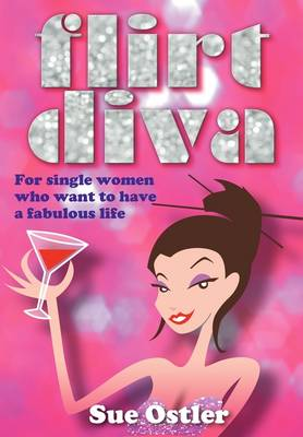 Flirt Diva: For Women Who Want To Have A Fabulous Life (Paperback)