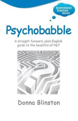 Psychobabble: A Straight Forward, Plain English Guide to the Benefits of NLP - Inspirational Solutions (Paperback)