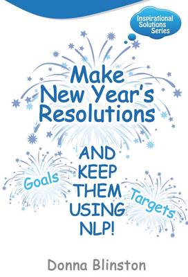 Make New Year Resolutions - and Keep Them Using NLP! - Inspirational Solutions No. 2 (Paperback)