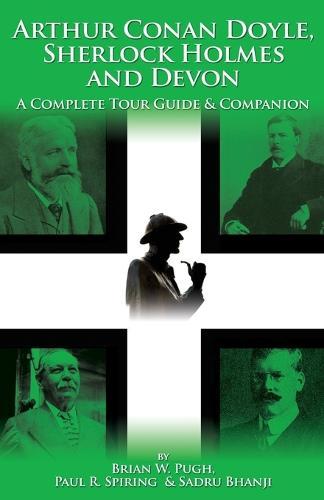 Arthur Conan Doyle, Sherlock Holmes and Devon: A Complete Tour Guide and Companion (Paperback)