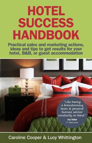 Hotel Success Handbook: Practical Sales and Marketing Ideas, Actions, and Tips to Get Results for Your Small Hotel, B&B, or Guest Accommodation (Paperback)