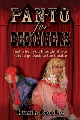 Panto For Beginners: Just When You Thought It Was Safe To Go Back To The Theatre - Pantomimes and Plays for Schools, Classrooms and Theatres (Paperback)