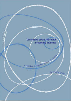Concluding Circle Time with Secondary Students: A Seven Lesson Programme for 13 to 14 Year Olds - Lucky Duck Books (Paperback)