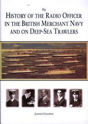History of the Radio Officer in the British Merchant Navy and on Deep-Sea Trawlers, The. (Paperback)