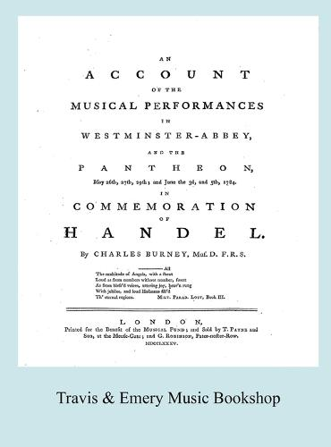 Account of the Musical Performances in Westminster Abbey and the Pantheon May 26th, 27th, 29th and June 3rd and 5th, 1784 in Commemoration of Handel. (Full 243 Page Facsimile of 1785 Edition). (Hardback)