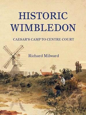 Historic Wimbledon: Caesar's Camp to Centre Court (Paperback)