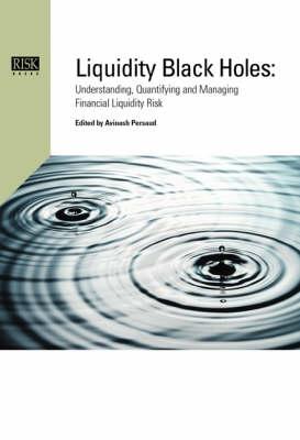 Liquidity Black Holes: Understanding, Quantifying and Managing Financial Liquidity Risk (Hardback)