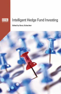 Intelligent Hedge Fund Investing: Successfully Avoiding Pitfalls Through Better Risk Evaluation (Hardback)